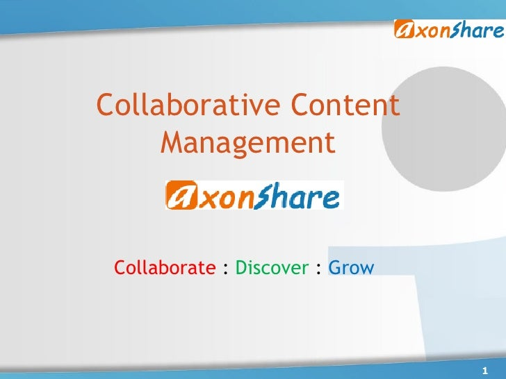 Collaborative Content      Management    Collaborate : Discover : Grow                                      1
