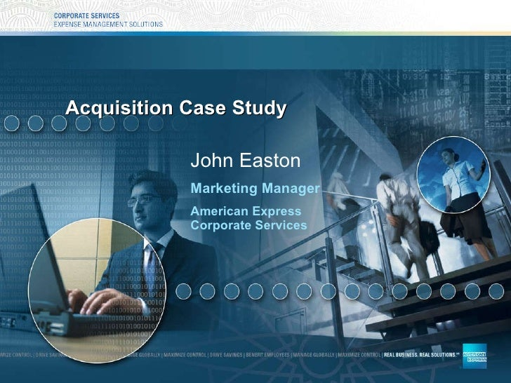 Acquisition Case Study John Easton Marketing Manager American Express  Corporate Services