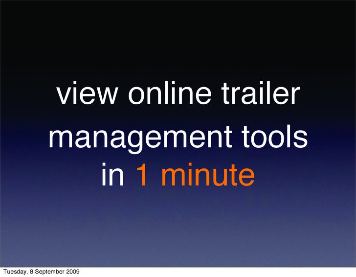 view online trailer               management tools                  in 1 minute  Tuesday, 8 September 2009