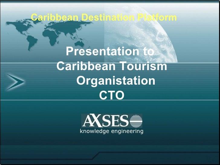 Presentation to  Caribbean Tourism Organistation CTO knowledge engineering Caribbean Destination Platform