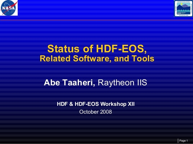 Status of HDF-EOS,  Related Software, and Tools Abe Taaheri, Raytheon IIS HDF & HDF-EOS Workshop XII October 2008  Page 1