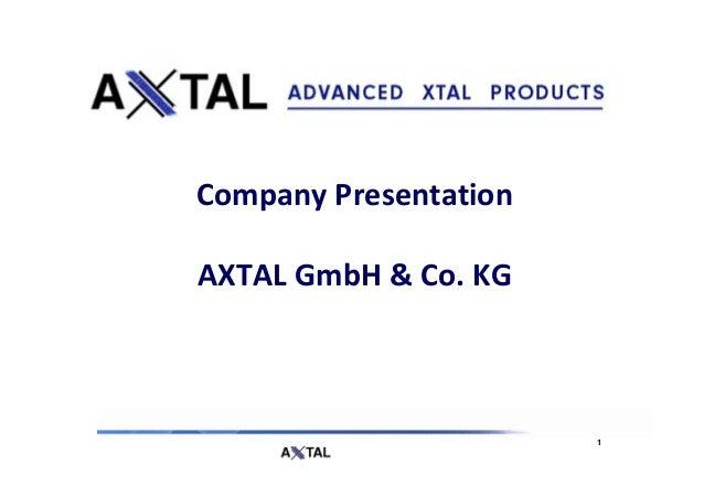 Company PresentationAXTAL GmbH & Co. KG                       1