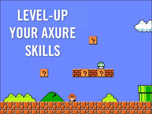 LEVEL-UP YOUR AXURE SKILLS