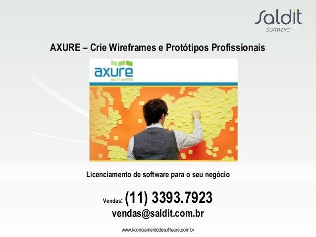 Licenciamento de software para o seu negócio www.licenciamentodesoftware.com.br AXURE – Crie Wireframes e Protótipos Profi...