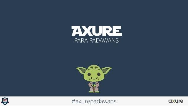 PARA PADAWANS Axure #axurepadawans