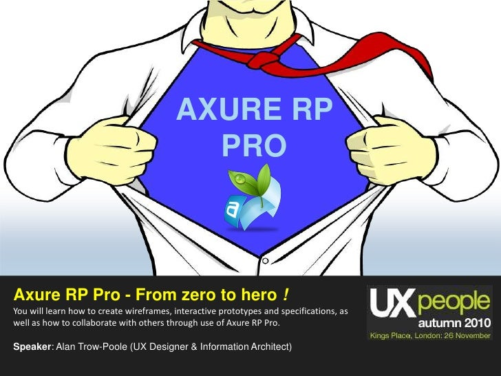 AXURE RP <br />PRO<br />Axure RP Pro - From zero to hero !<br />You will learn how to create wireframes, interactive proto...