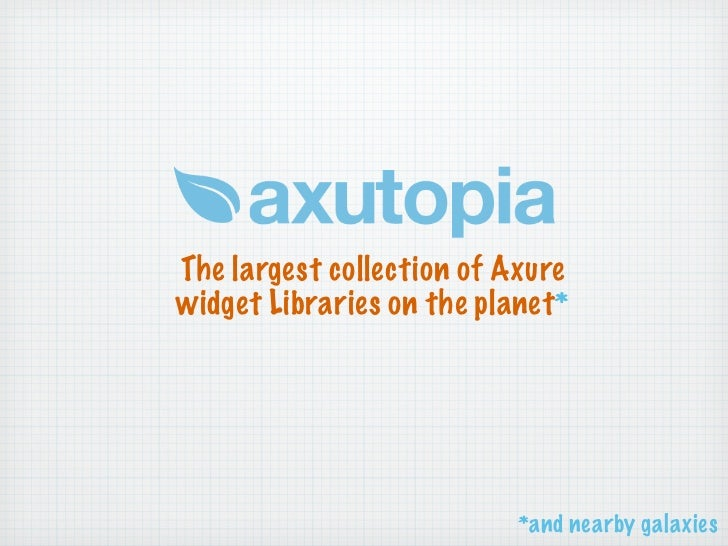The largest collection of Axurewidget Libraries on the planet*                           *and nearby galaxies