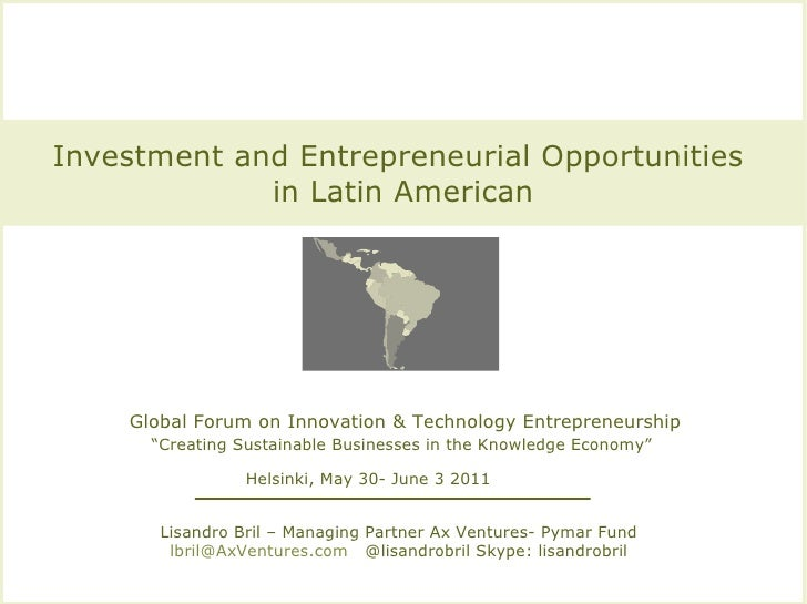 "Investment and Entrepreneurial Opportunities  in Latin American Global Forum on Innovation & Technology Entrepreneurship ""..."