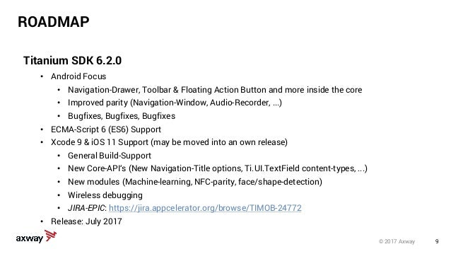 9© 2017 Axway ROADMAP Titanium SDK 6.2.0 • Android Focus • Navigation-Drawer, Toolbar & Floating Action Button and more in...