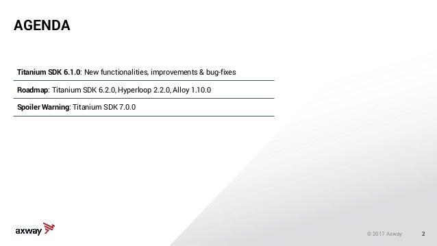 2 Titanium SDK 6.1.0: New functionalities, improvements & bug-fixes Roadmap: Titanium SDK 6.2.0, Hyperloop 2.2.0, Alloy 1....