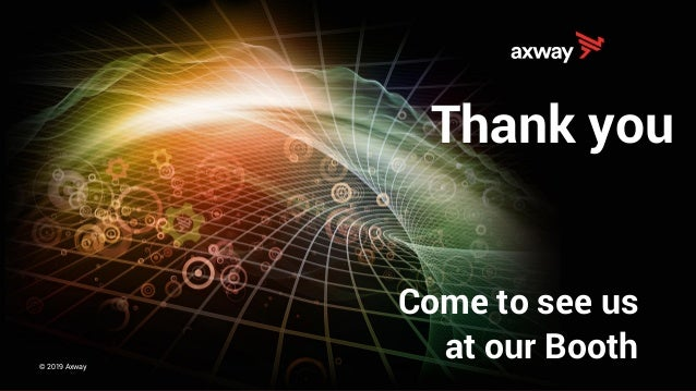 axway.com© 2019 Axway Thank you Come to see us at our Booth