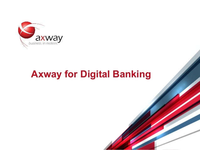 © 2014 Axway | Confidential 1 Axway for Digital Banking