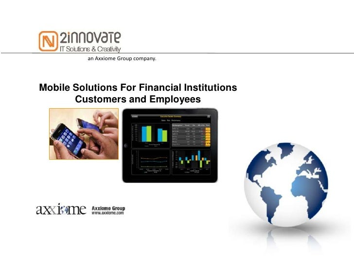 an Axxiome Group company.Mobile Solutions For Financial Institutions       Customers and Employees