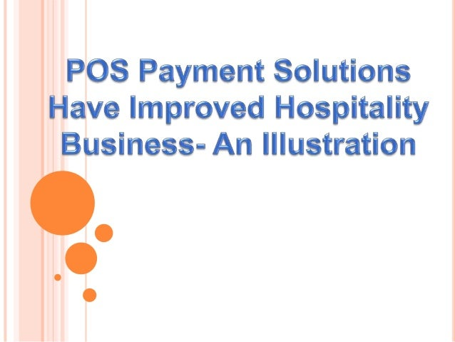 Use of POS in hospitality industry  Hospitality is one of the industries where POS payment solutions are used more extensi...