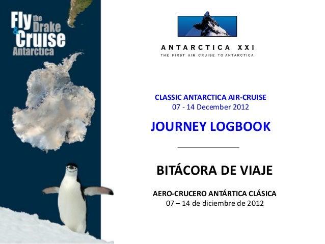 CLASSIC ANTARCTICA AIR-CRUISE    07 - 14 December 2012JOURNEY LOGBOOKBITÁCORA DE VIAJEAERO-CRUCERO ANTÁRTICA CLÁSICA   07 ...