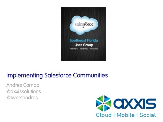 Implementing Salesforce Communities Andres Campo @axxissolutions @tweetandres