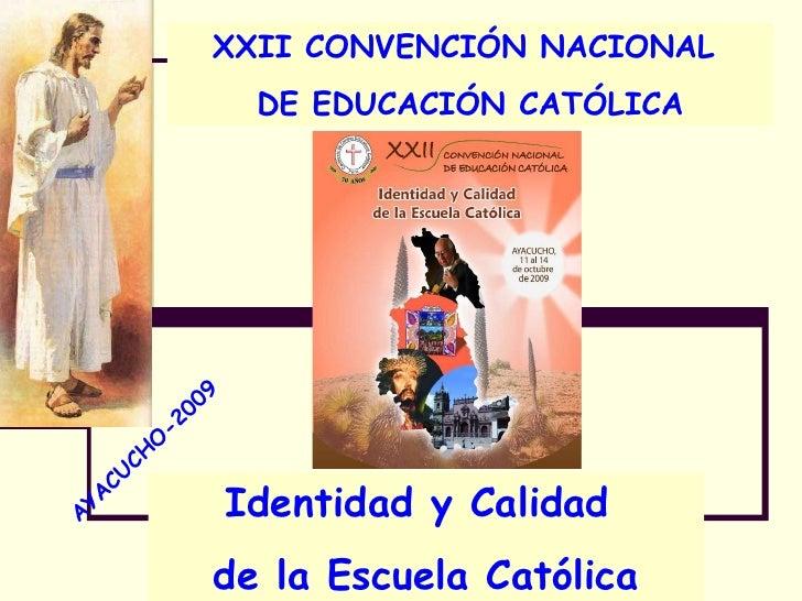 XXII CONVENCIÓN NACIONAL  DE EDUCACIÓN CATÓLICA AYACUCHO-2009 Identidad y Calidad  de la Escuela Católica