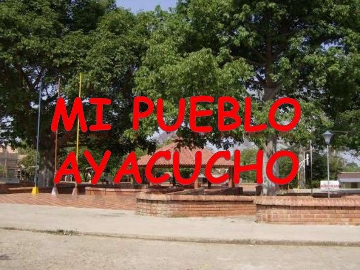 UBICACIÓN   Ayacucho es un pueblo del municipio de la Gloria Cesarsituado en Colombia ,   a una altura de 1190 m. Ayacuch...