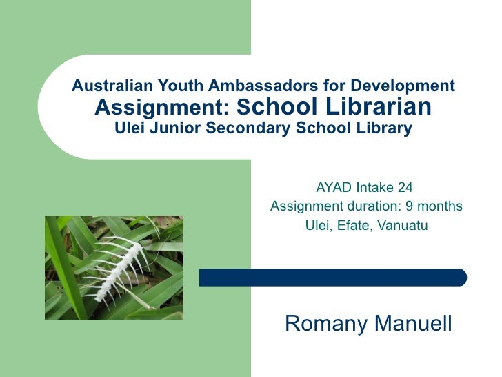 Australian Youth Ambassadors for Development Assignment: S chool Librarian Ulei Junior Secondary School Library AYAD Intak...