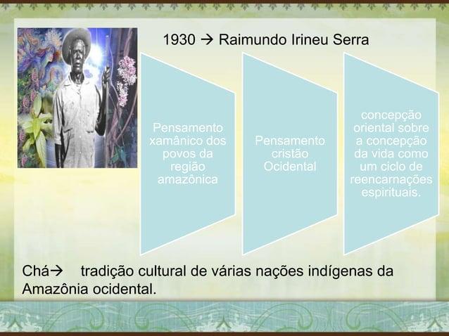 1930  Raimundo Irineu Serra Pensamento xamânico dos povos da região amazônica Pensamento cristão Ocidental concepção orie...