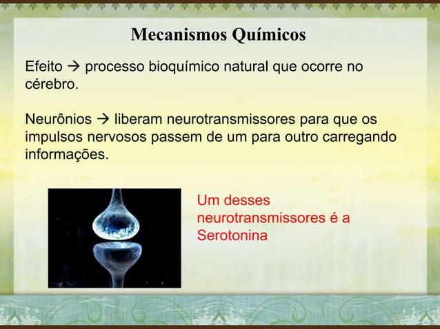 Mecanismos Químicos Efeito  processo bioquímico natural que ocorre no cérebro. Neurônios  liberam neurotransmissores par...