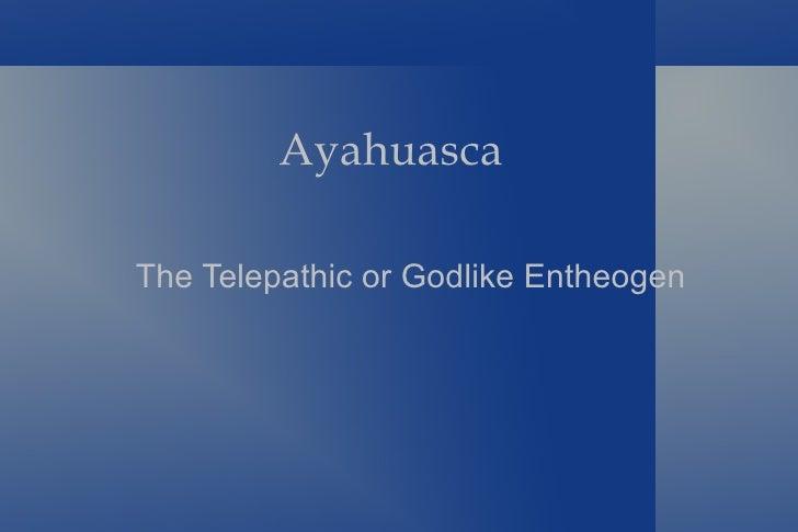 Ayahuasca   The Telepathic or Godlike Entheogen