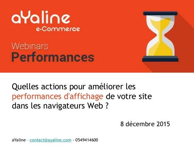 Quelles actions pour améliorer les performances d'affichage de votre site dans les navigateurs Web ? 8 décembre 2015 Webin...