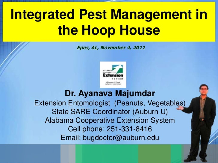 Integrated Pest Management in        the Hoop House               Epes, AL, November 4, 2011           Dr. Ayanava Majumda...