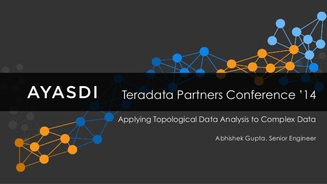 Ayasdi & Teradata : Applying Topological Data Analysis to Complex Data