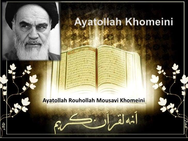 Ayatollah Khomeini<br />Ayatollah RouhollahMousavi Khomeini<br />