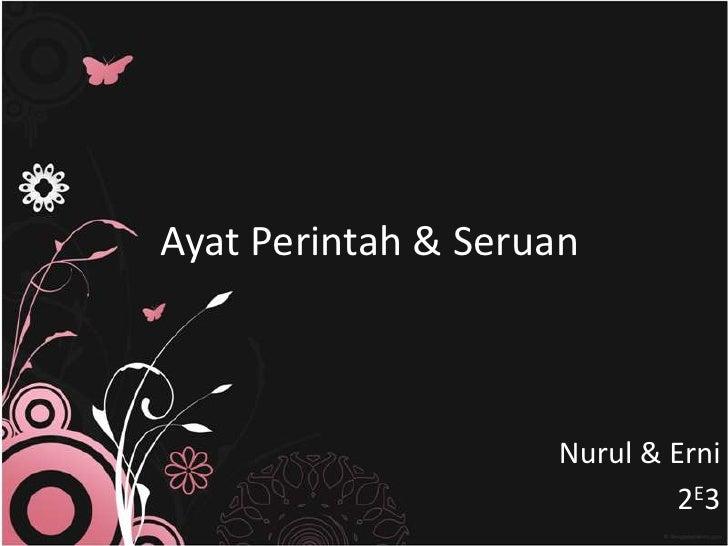 AyatPerintah & Seruan<br />Nurul & Erni<br />2E3<br />