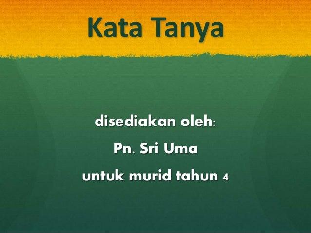 Kata Tanya disediakan oleh: Pn. Sri Uma untuk murid tahun 4