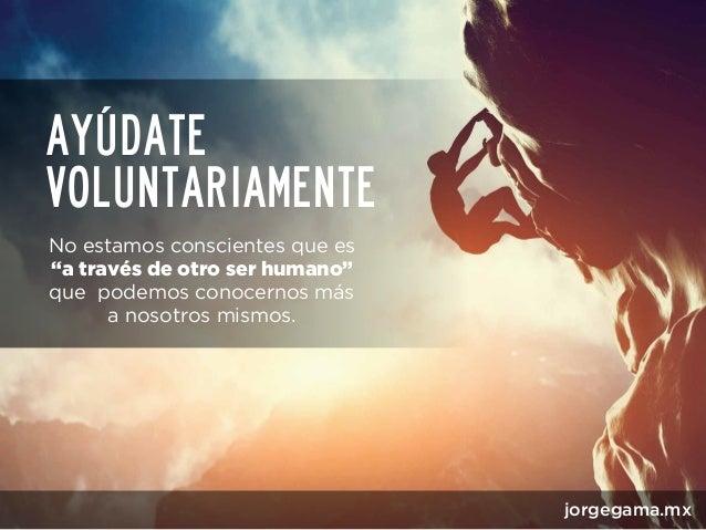"""Ayúdate voluntariamente jorgegama.mx """"a través de otro ser humano"""""""