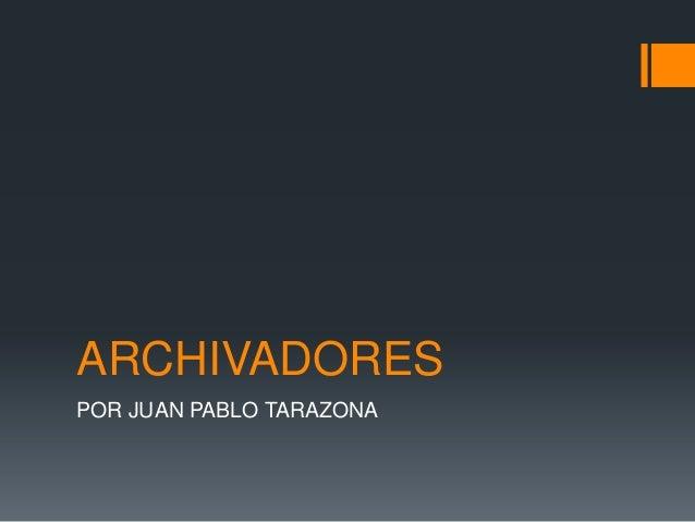 ARCHIVADORESPOR JUAN PABLO TARAZONA