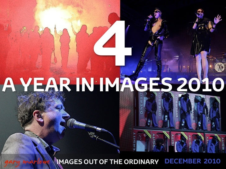 A YEAR IN IMAGES 2010                           4!    gary marlowe   IMAGES OUT OF THE ORDINARY DECEMBER 2010