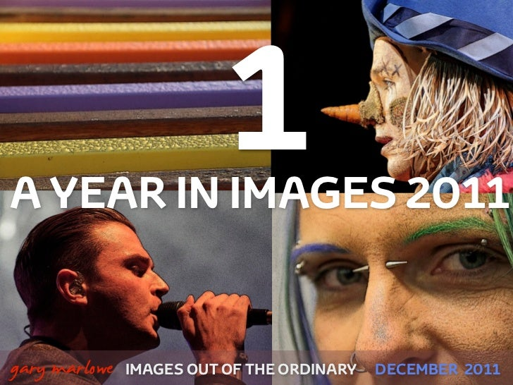 A YEAR IN IMAGES 2011                              1    gary marlowe   IMAGES OUT OF THE ORDINARY   DECEMBER 2011