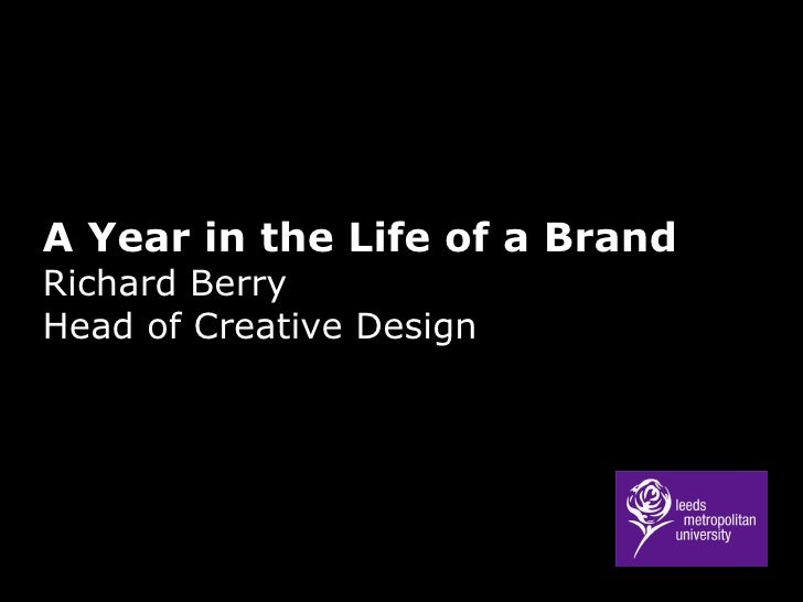 A Year in the Life of a Brand Richard Berry Head of Creative Design