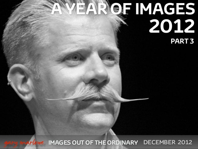 A YEAR OF IMAGES                                              2012                                                    PART...