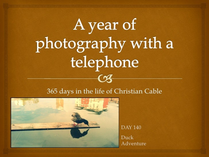 356 days in the life of Christian Cable                         DAY 140                         Duck                      ...