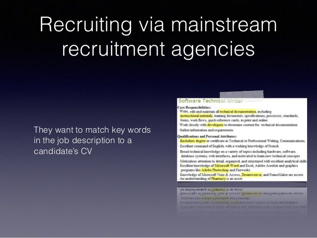 Recruiting via mainstream recruitment agencies They want to match key words in the job description to a candidate's CV