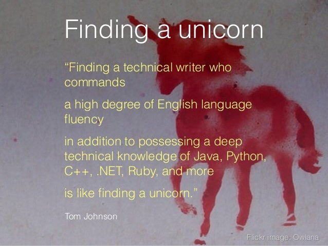 """Finding a unicorn """"Finding a technical writer who commands a high degree of English language fluency in addition to possess..."""