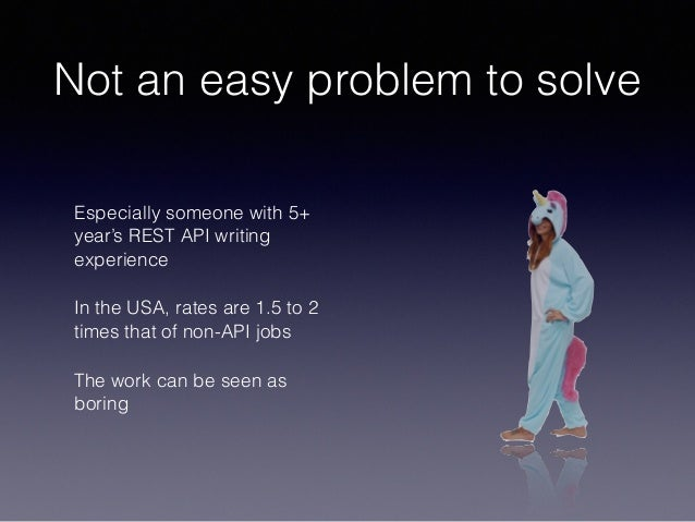 Not an easy problem to solve Especially someone with 5+ year's REST API writing experience In the USA, rates are 1.5 to 2 ...
