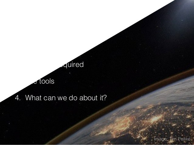 Overview 1. The role 2. The skills required 3. The tools 4. What can we do about it? Image: Tim Peake