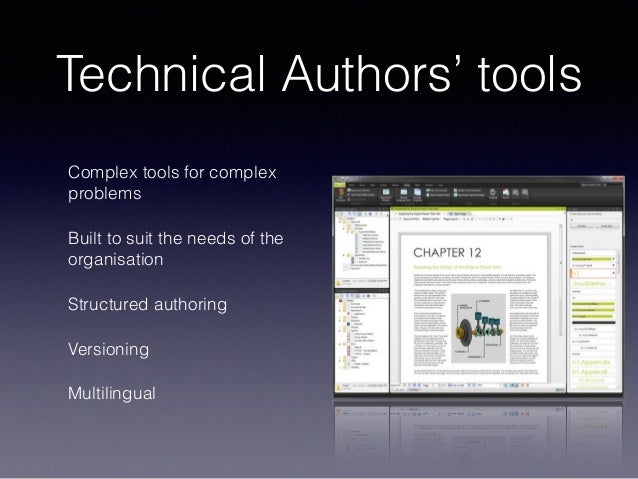 Technical Authors' tools Complex tools for complex problems Built to suit the needs of the organisation Structured authori...