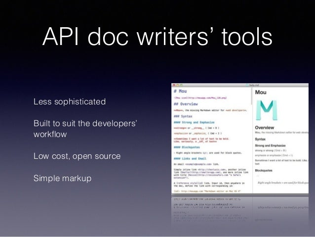 API doc writers' tools Less sophisticated Built to suit the developers' workflow Low cost, open source Simple markup