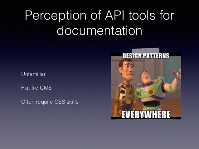 Perception of API tools for documentation Unfamiliar Flat file CMS Often require CSS skills
