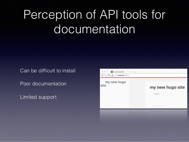 Perception of API tools for documentation Can be difficult to install Poor documentation Limited support