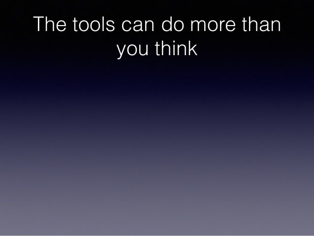 The tools can do more than you think