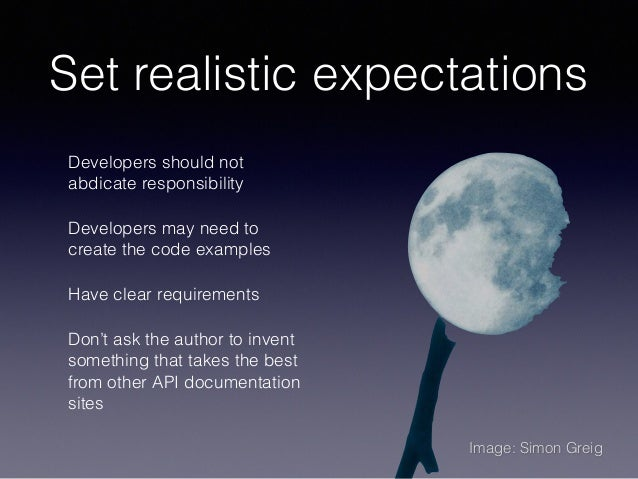 Set realistic expectations Developers should not abdicate responsibility Developers may need to create the code examples H...