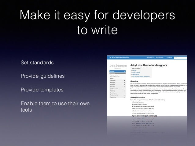 Make it easy for developers to write Set standards Provide guidelines Provide templates Enable them to use their own tools